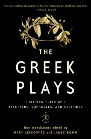 The Greek Plays Sixteen Plays by Aeschylus, Sophocles, and Euripides by Lefkowitz Mary, Romm James
